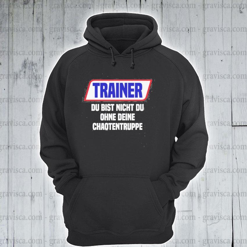 Trainer du bist nicht du ohne deine s hoodie