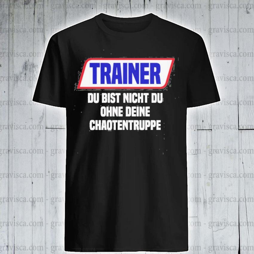 Trainer du bist nicht du ohne deine shirt