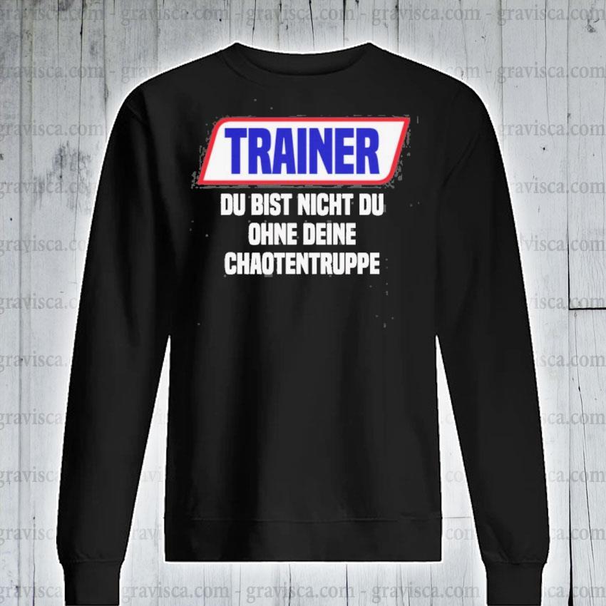 Trainer du bist nicht du ohne deine s sweatshirt
