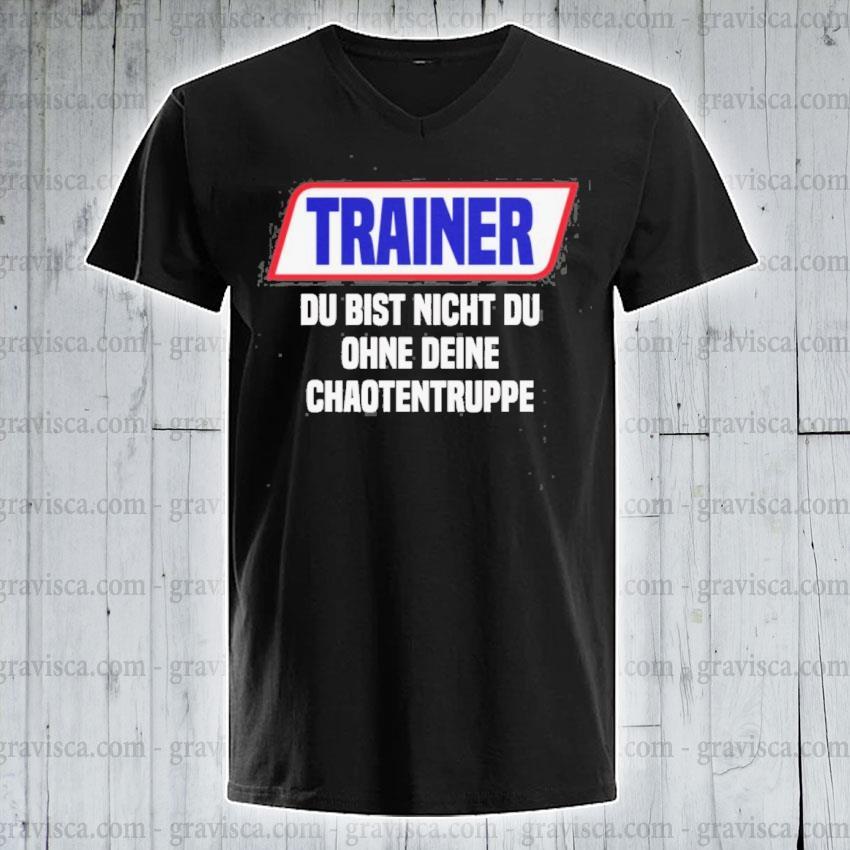 Trainer du bist nicht du ohne deine s v-neck-tee