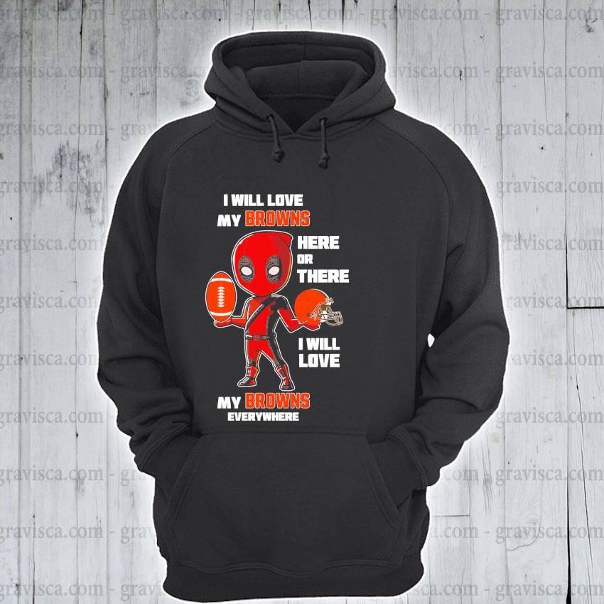 Deadpool chibi I will love my Browns here or there I will love My Browns everywhere s hoodie