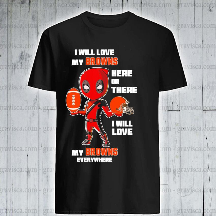Deadpool chibi I will love my Browns here or there I will love My Browns everywhere shirt