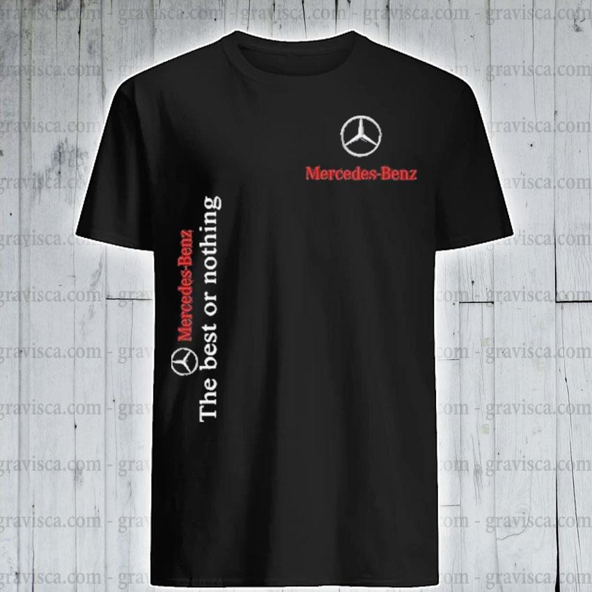 Mercedes Benz the best or nothing shirt