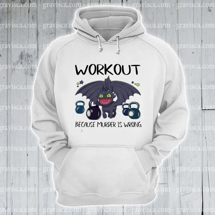 Toothless Dragon Workout because murder Is wrong s hoodie