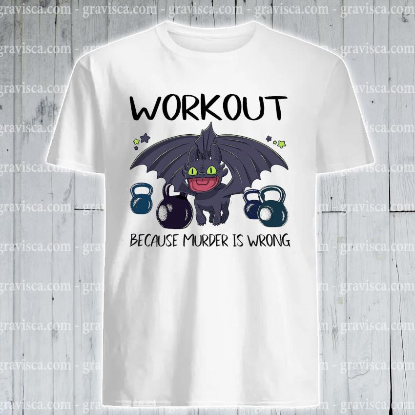 Toothless Dragon Workout because murder Is wrong shirt