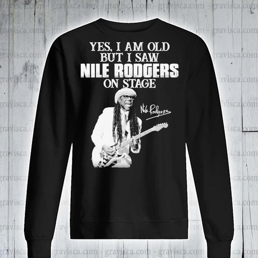 Yes I am old but I saw Nile Rodgers on stage signature s sweatshirt
