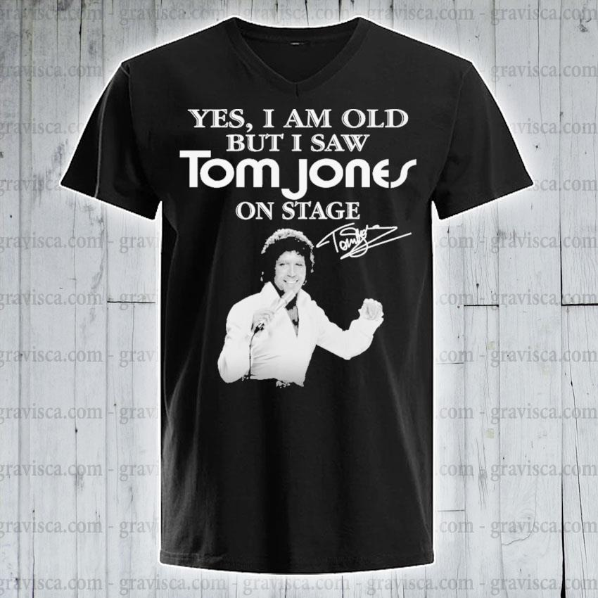 Yes I am old but I saw Tom Jones on stage signature s v-neck-tee