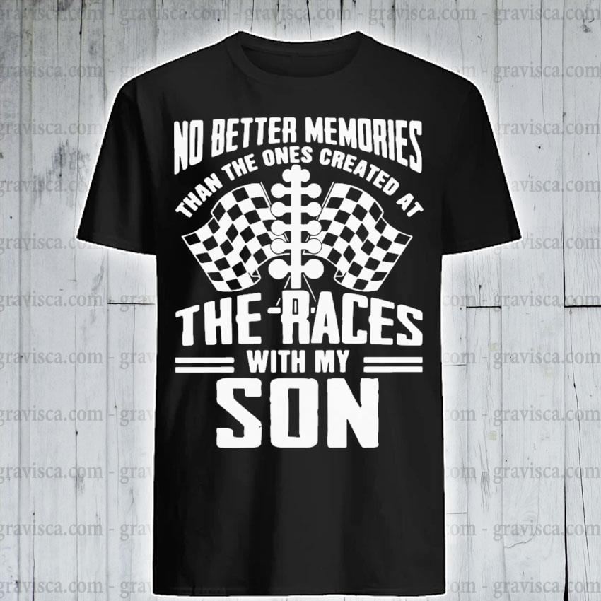 The ones created at the races with my son shirt