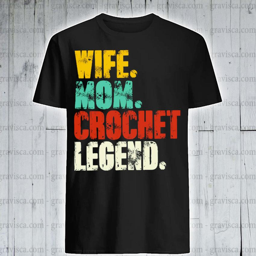 Wife mom crochet legend shirt