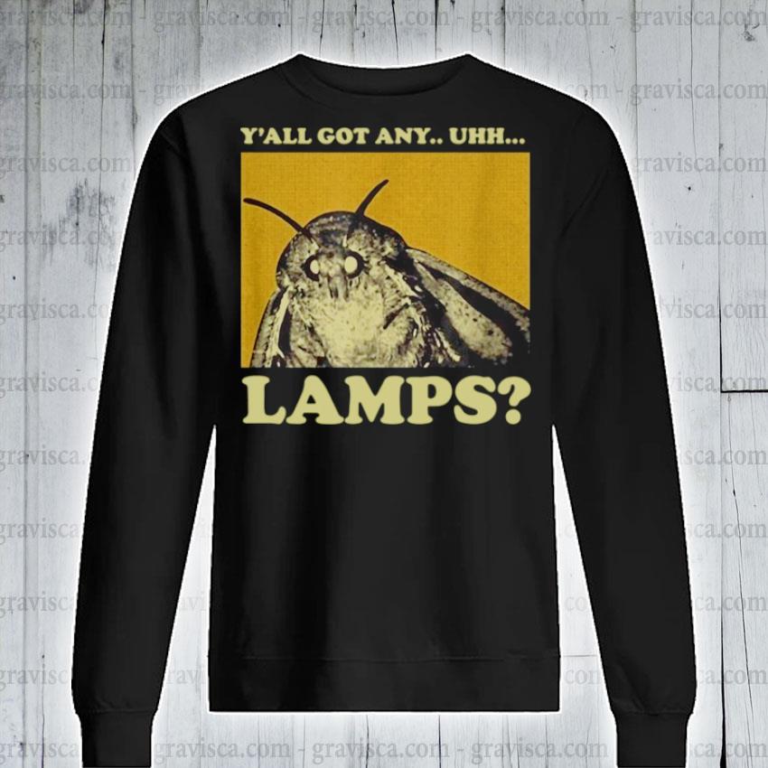 Y'all got any uhh lamps sweatshirt