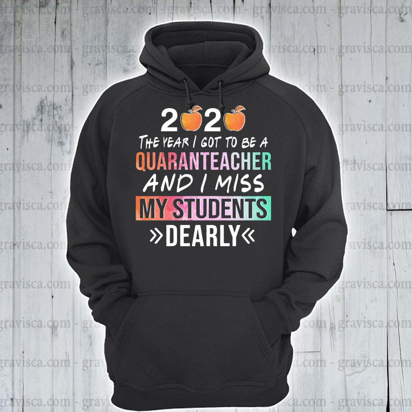2020 the year i got to be a quaranteacher and i miss my students dearly s hoodie