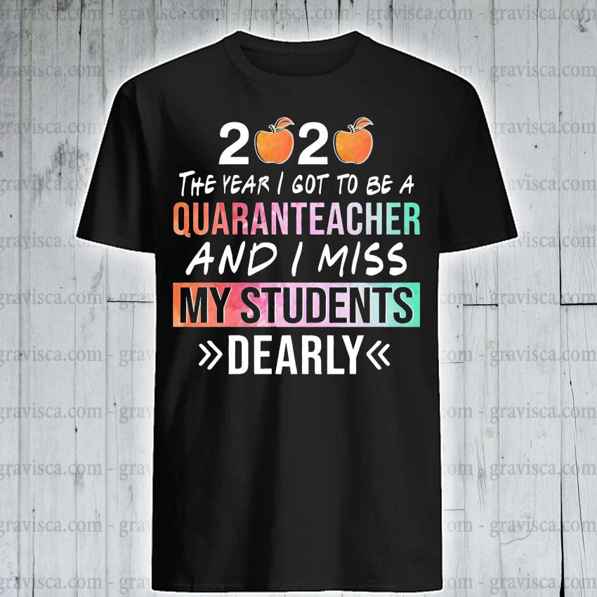 2020 the year i got to be a quaranteacher and i miss my students dearly shirt