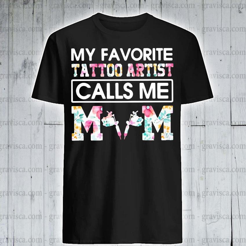 My Favorite Tattoo Artist Calls Me Mom Shirt
