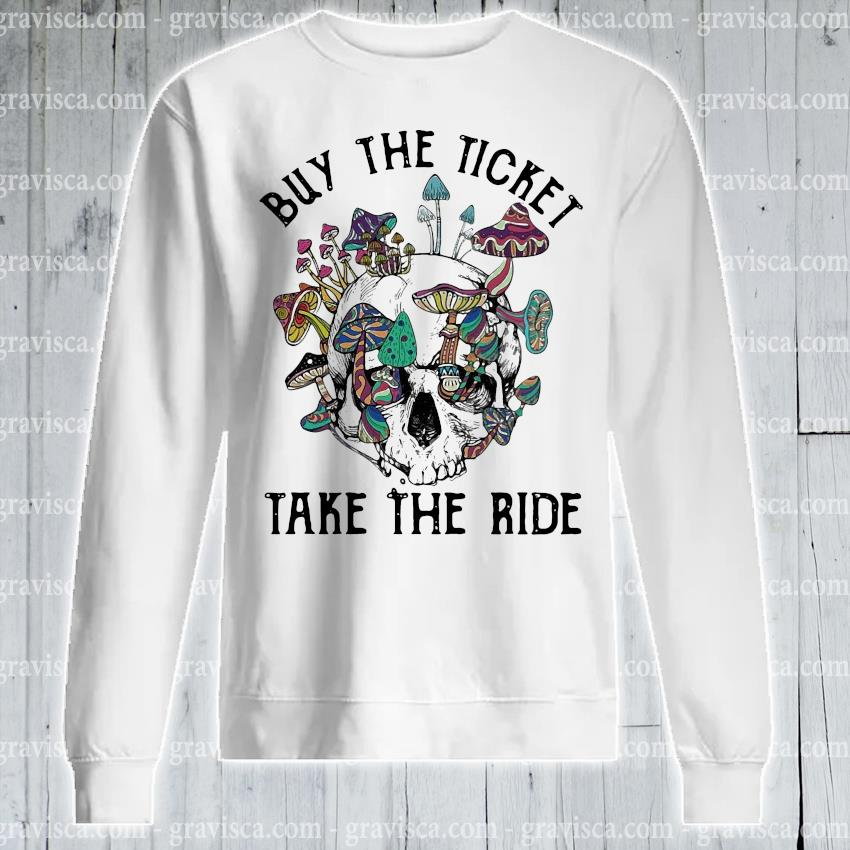 Buy The Ticket Take The Ride T Shirt