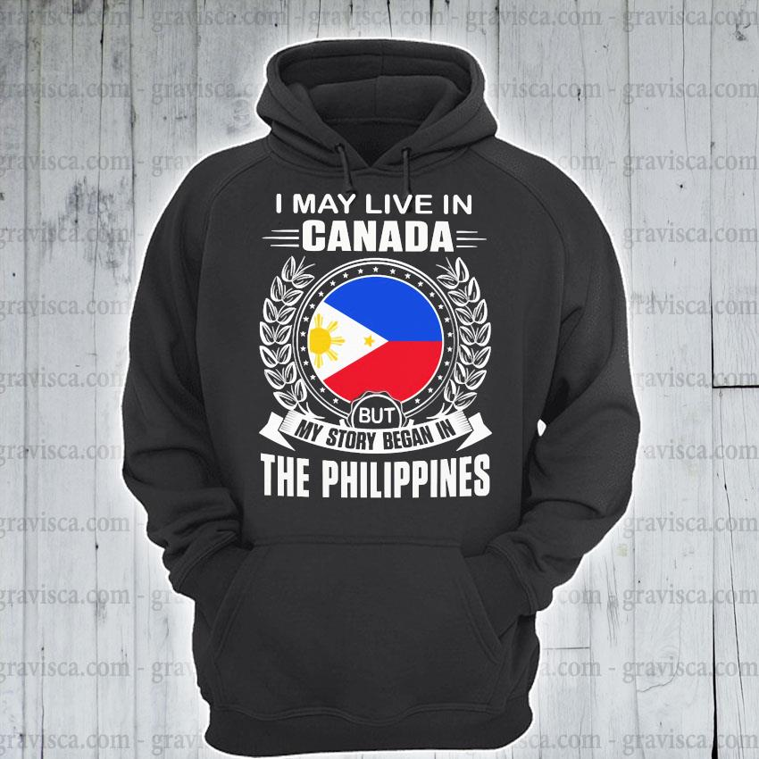 I may live In Canada but my story began In the Philippines s hoodie