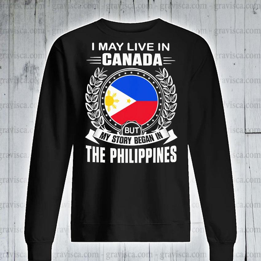 I may live In Canada but my story began In the Philippines s sweatshirt