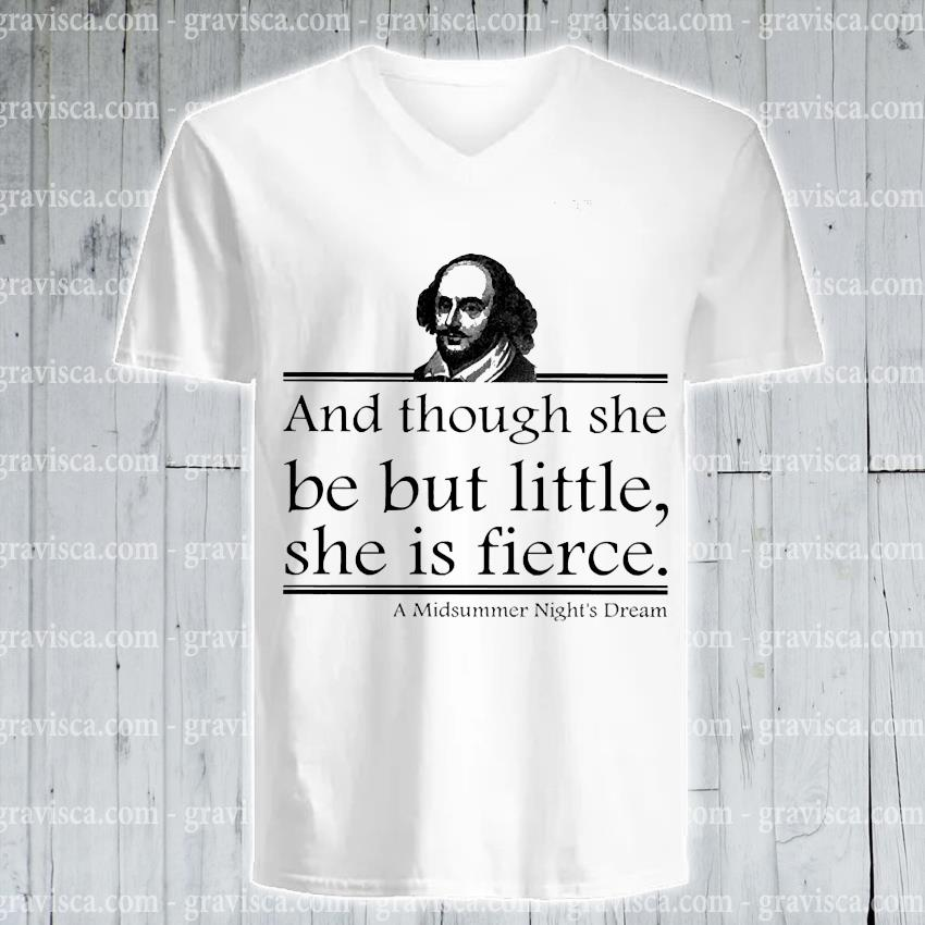William Shakespeare and though she be but little she Is fierce s v-neck-tee