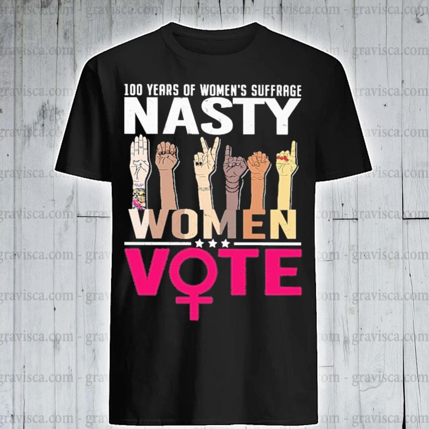 100 year of women's suffrage Nasty women Vote shirt