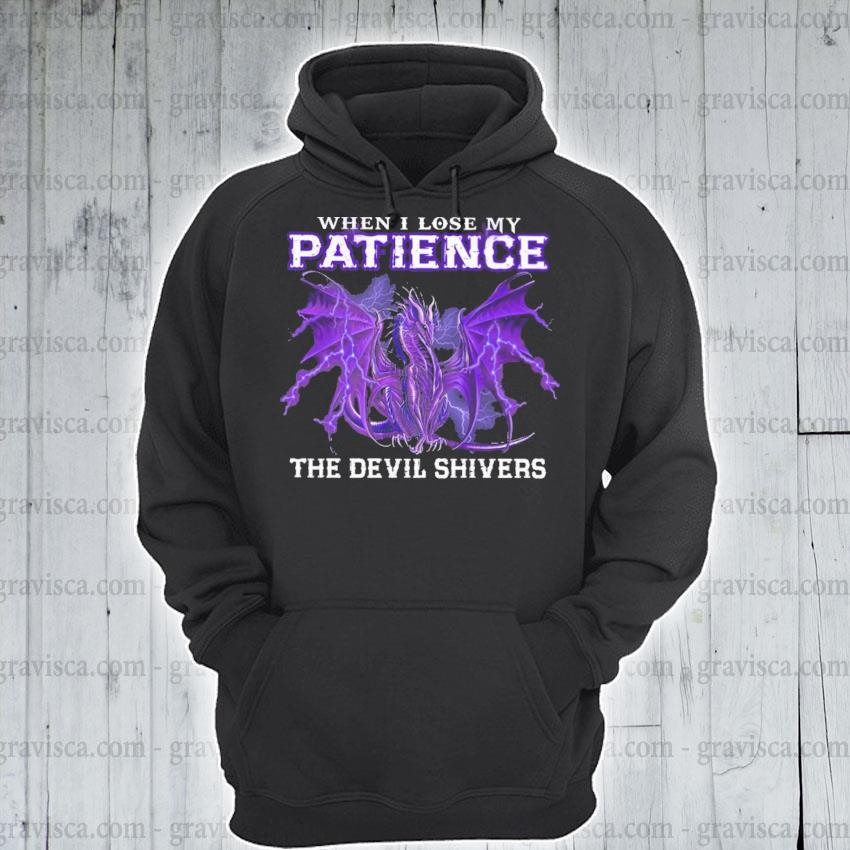 Dragon when I lose my Patience the devil shivers s hoodie