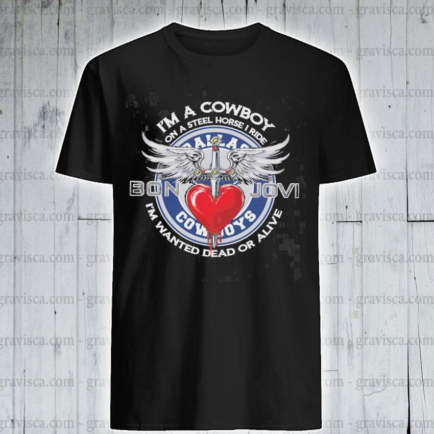 I'm a Cowboy on a steel horse I ride Bon Jovi I'm wanted dead or alive shirt