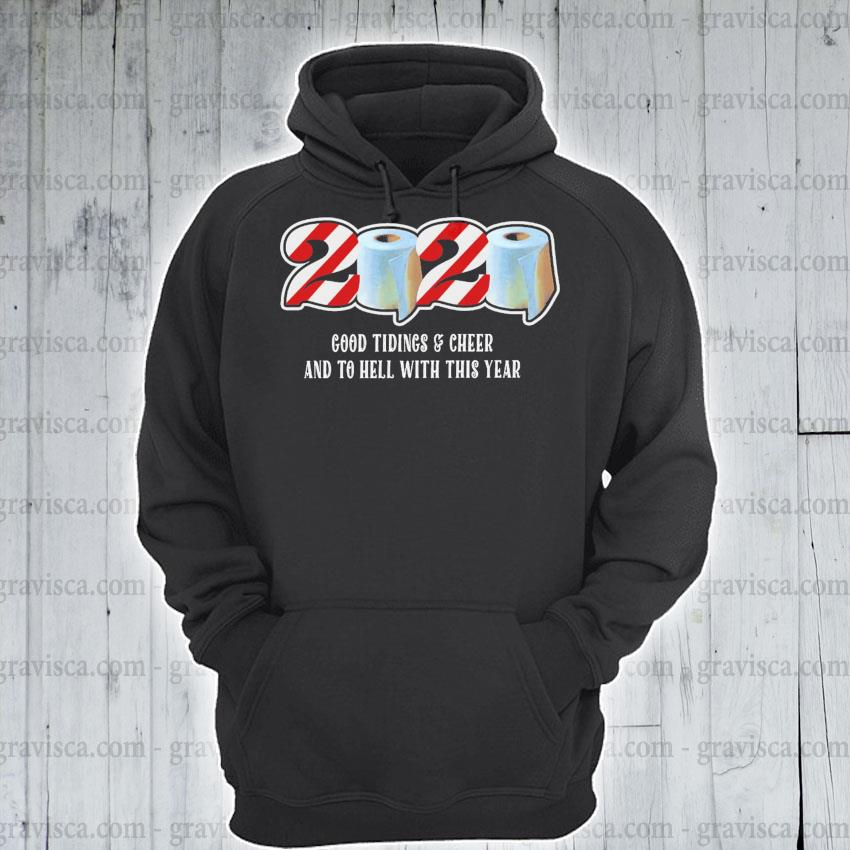2020 good tidings and Cheer and to hell with this year s hoodie