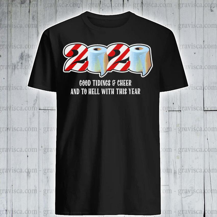 2020 good tidings and Cheer and to hell with this year shirt