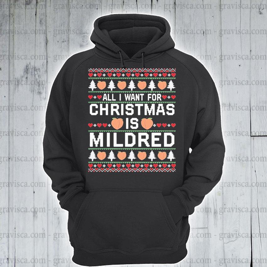 All I want for Christmas Is Mildred s hoodie