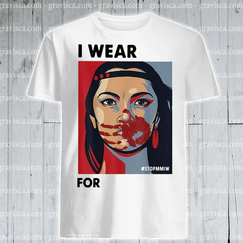Funny MMIWG Indigenous Women I wear red for my Sisters shirt