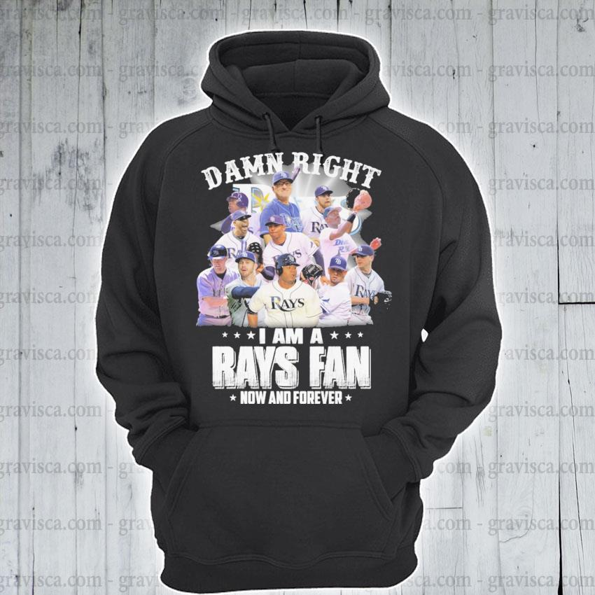 Funny Tampa Bay Rays damn right I am a Rays Fan now and forever s hoodie