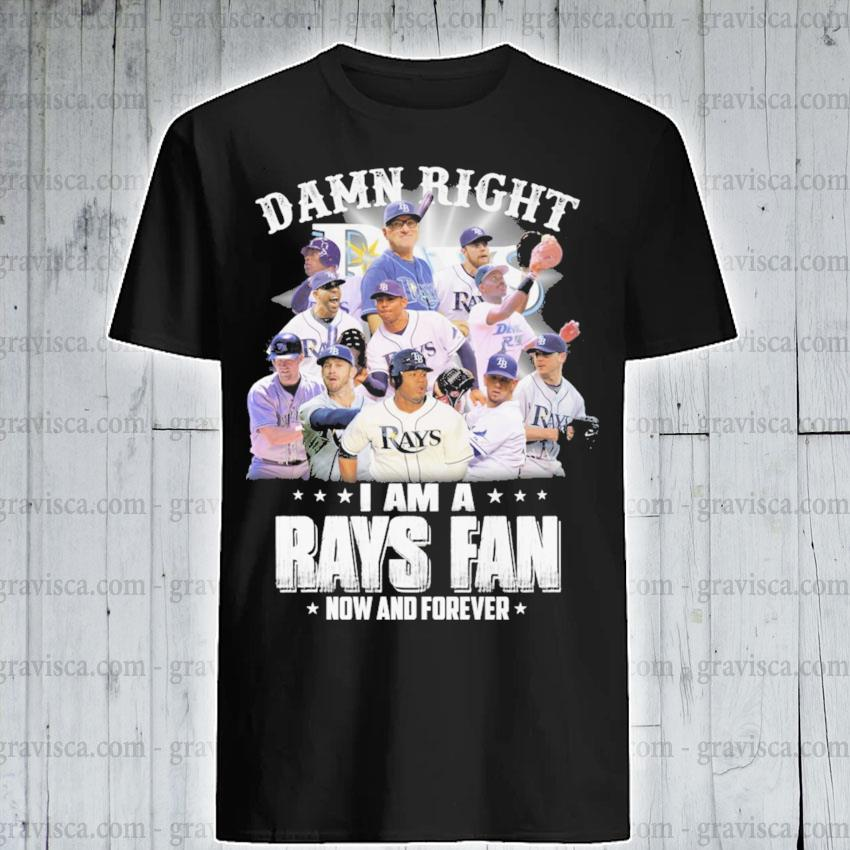 Funny Tampa Bay Rays damn right I am a Rays Fan now and forever shirt