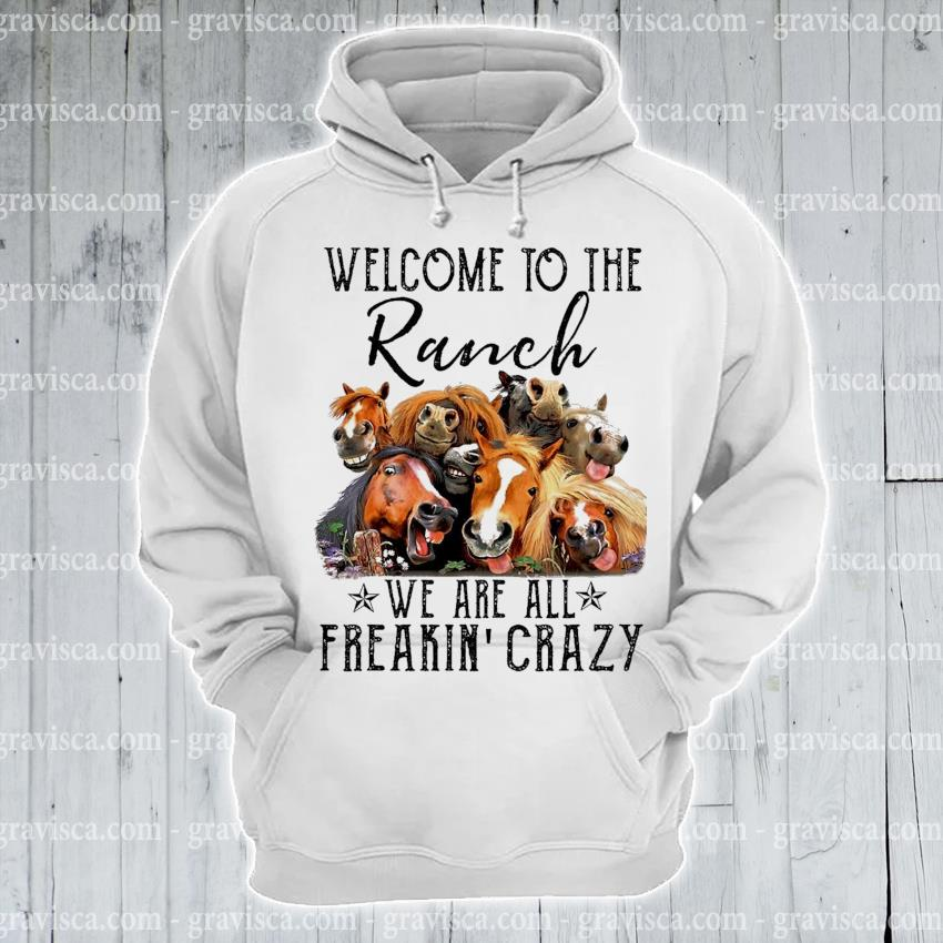 Funny Welcome to the Ranch we are all Freaking crazy s hoodie