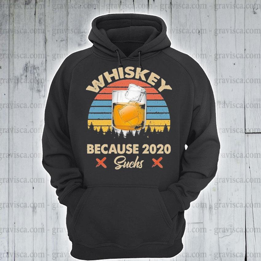Funny Whiskey because 2020 suchs vintage s hoodie