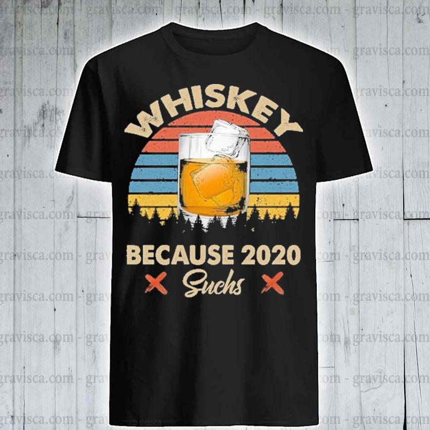 Funny Whiskey because 2020 suchs vintage shirt