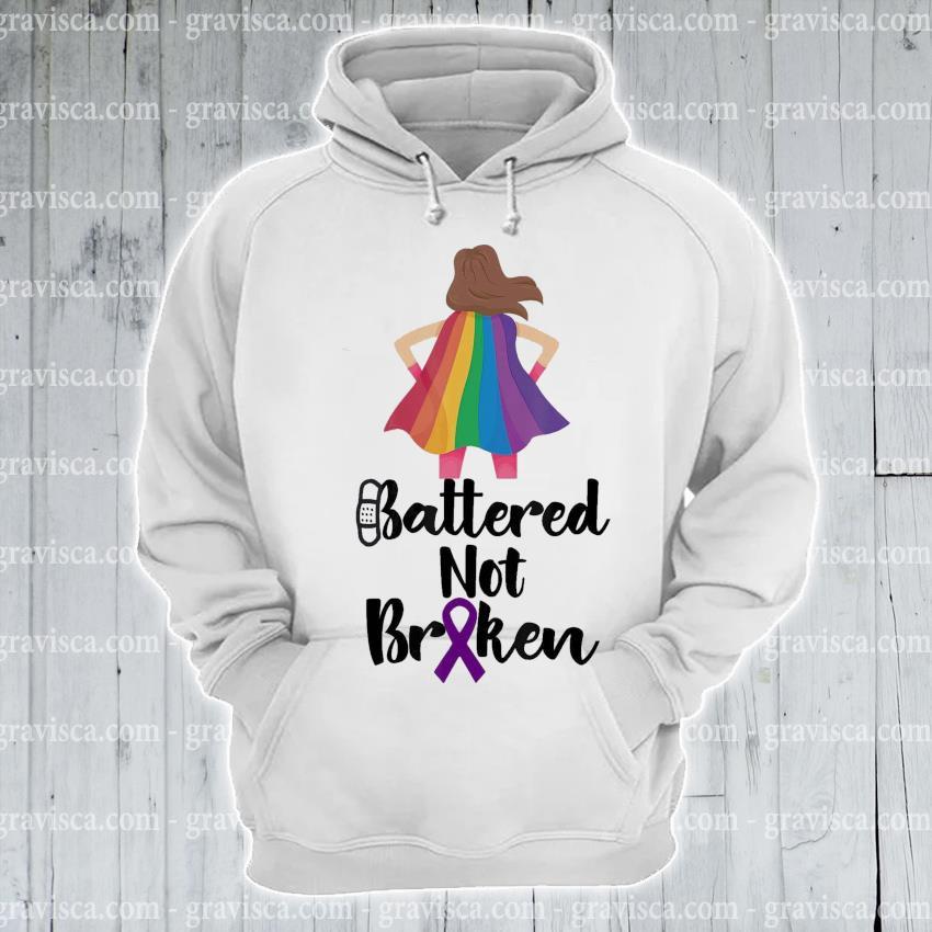Girl Battered not Broken s hoodie