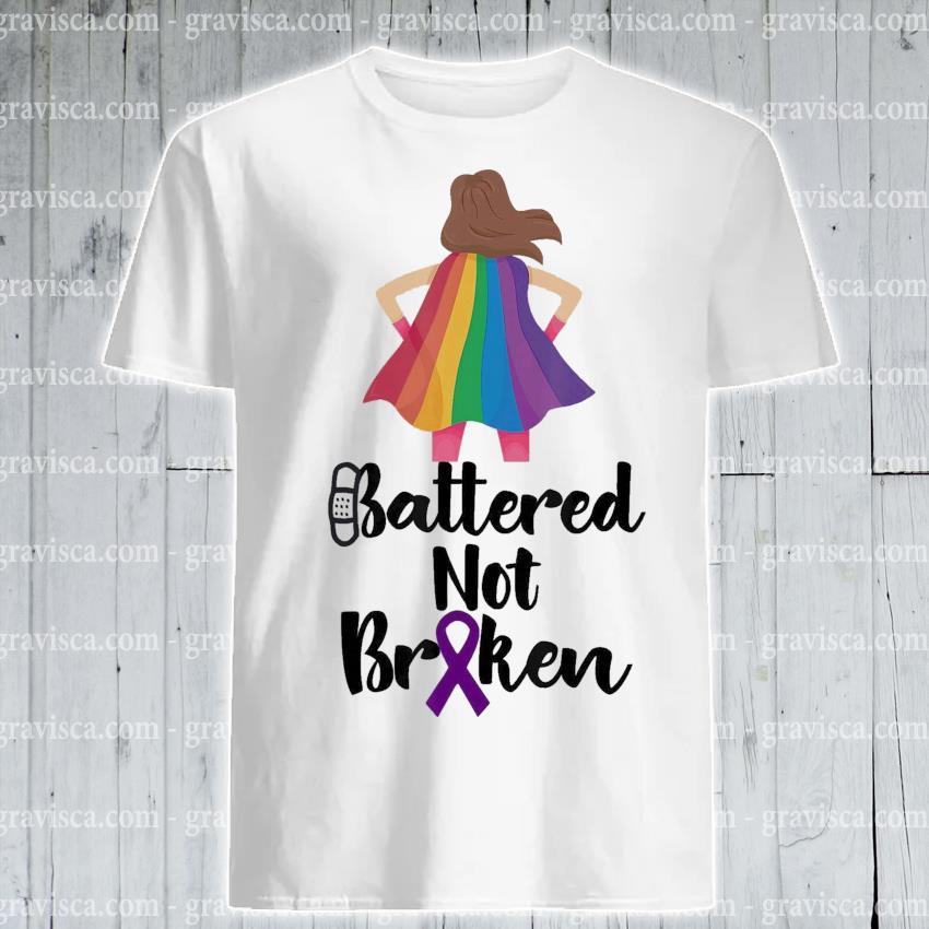 Girl Battered not Broken shirt