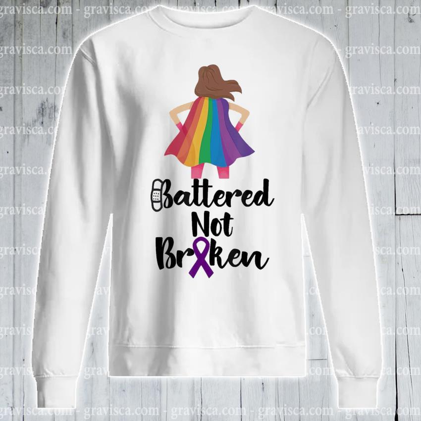 Girl Battered not Broken s sweatshirt