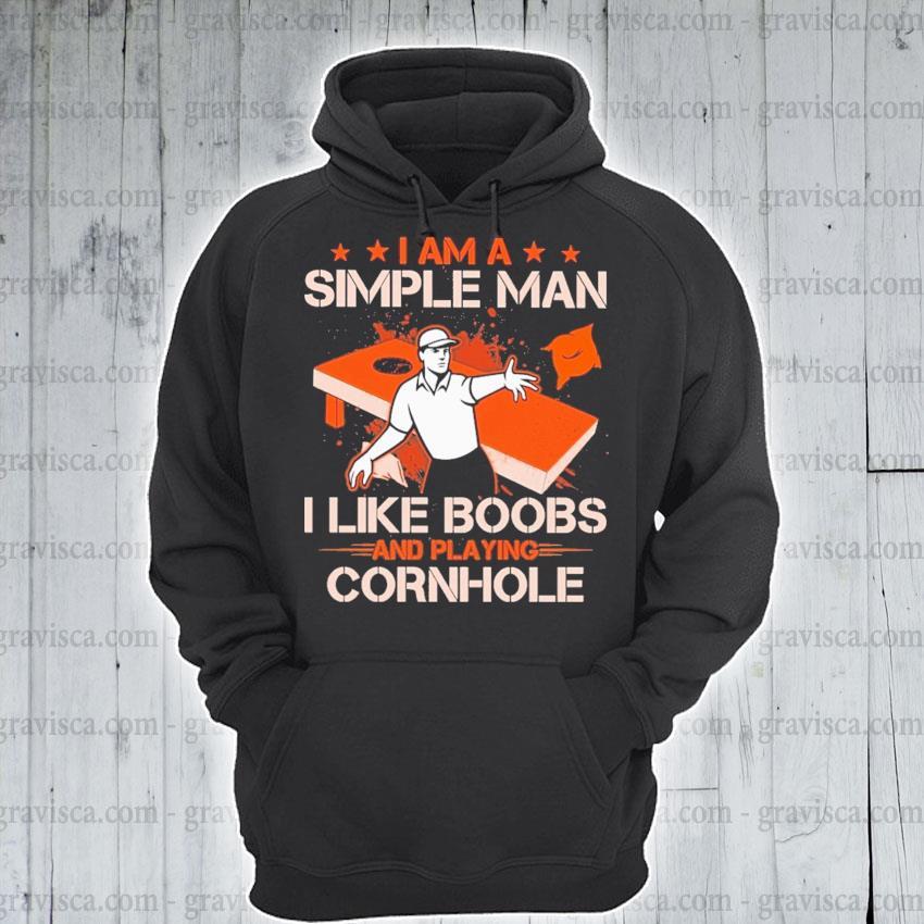 I am a Simple Man I like Boobs and playing Cornhole T-s hoodie