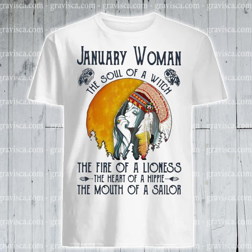 January Woman the soul of a witch the fire of a Lioness the heart of a Hippie shirt
