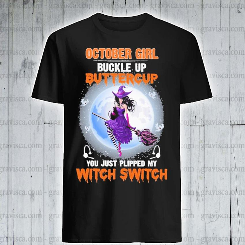 October girl buckle up buttercup you just flipped my Witch Switch shirt
