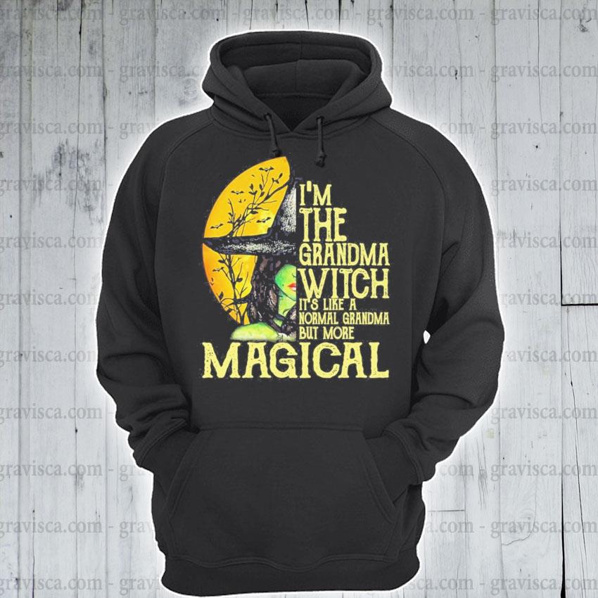 Official Witch I'm the grandma Witch It's like a normal grandma but more Magical s hoodie
