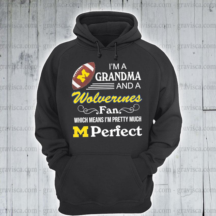 Rugby I'm a Grandma and a Wolverines Fan which means I'm pretty much M Perfect s hoodie