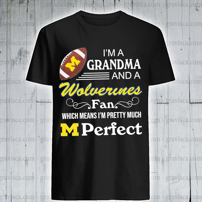 Rugby I'm a Grandma and a Wolverines Fan which means I'm pretty much M Perfect shirt