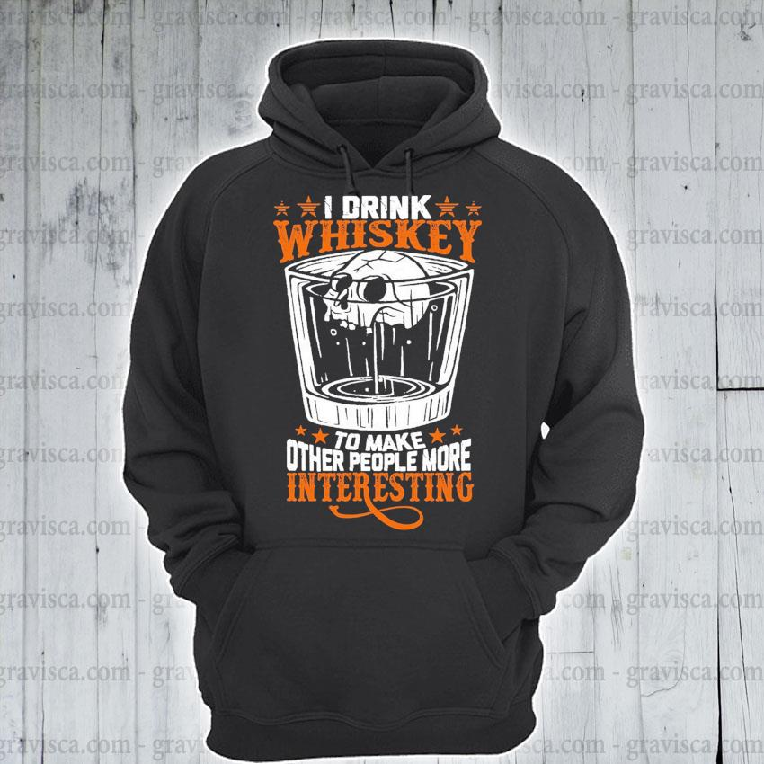 Skeleton I drink Whiskey to make other people more Interesting s hoodie