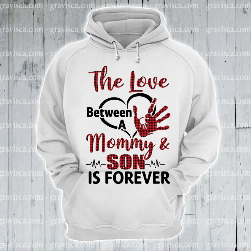 The love Between a Mommy and Son Is forever s hoodie