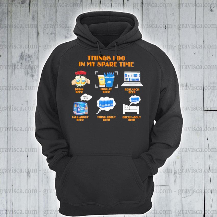 Things I do In my spare time Beer s hoodie