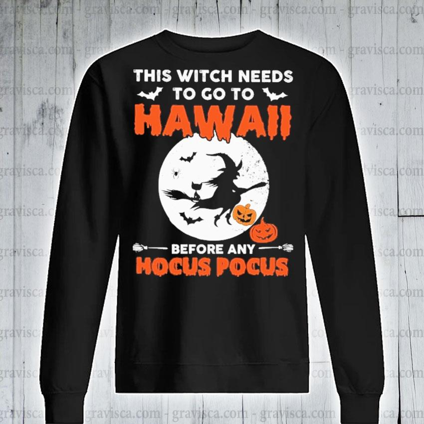 This Witch needs to go to Hawaii before any Hocus Pocus Halloween s sweatshirt