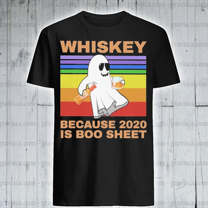 Whiskey because 2020 Is Boo Sheet vintage shirt shirt