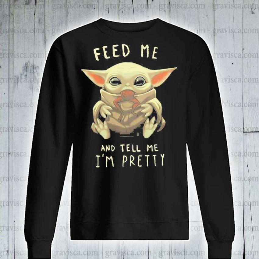 Feed me and tell me i'm pretty s sweatshirt