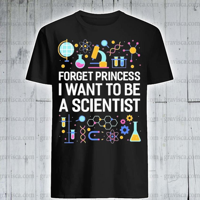 Forget princess I want to be a scientist cute shirt