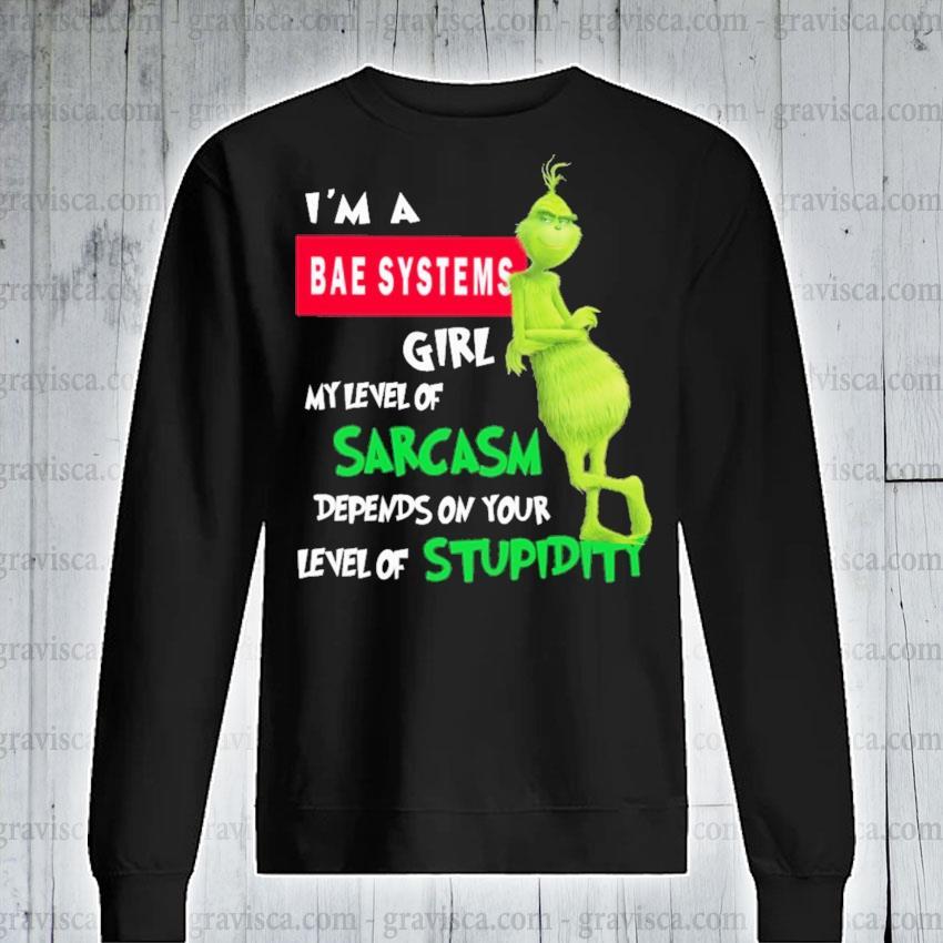 Grinch I'm a Bae Systems girl my level of Sarcasm s sweatshirt